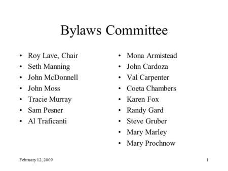 February 12, 20091 Bylaws Committee Roy Lave, Chair Seth Manning John McDonnell John Moss Tracie Murray Sam Pesner Al Traficanti Mona Armistead John Cardoza.
