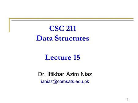 CSC 211 Data Structures Lecture 15