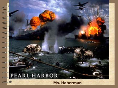 WWII(PearlHrbor)WWII(PearlHrbor) Ms. Haberman. Overview 4 The surprise was complete. The attacking planes came in two waves; the first hit its target.