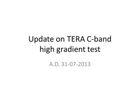 Update on TERA C-band high gradient test A.D. 31-07-2013.