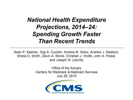 National Health Expenditure Projections, 2014–24: Spending Growth Faster Than Recent Trends Sean P. Keehan, Gigi A. Cuckler, Andrea M. Sisko, Andrew J.