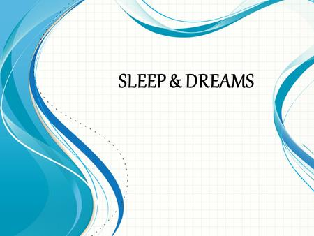 SLEEP & DREAMS. The National Sleep Foundation IQ Test How much do you know about Sleep & Dreams?? In your groups, determine whether the following are.