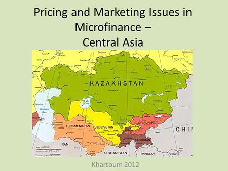 Pricing and Marketing Issues in Microfinance – Central Asia Khartoum 2012.