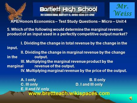 Mr. Weiss APE/Honors Economics – Test Study Questions – Micro – Unit 4 5. Which of the following would determine the marginal revenue product of an input.