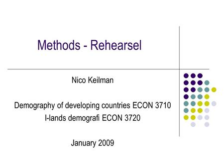 Methods - Rehearsel Nico Keilman Demography of developing countries ECON 3710 I-lands demografi ECON 3720 January 2009.