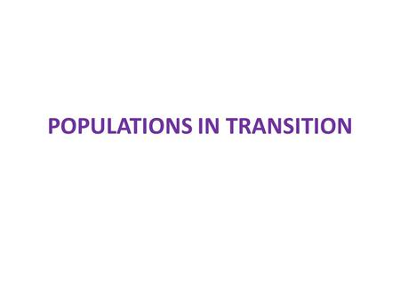 POPULATIONS IN TRANSITION. Population change definitions.