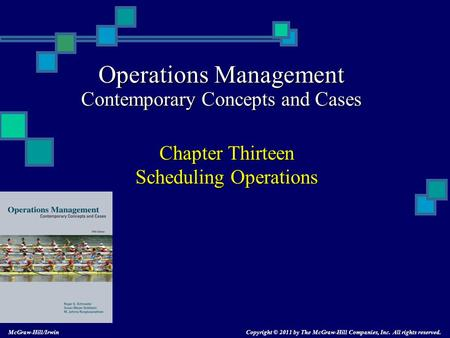Operations Management Contemporary Concepts and Cases Chapter Thirteen Scheduling Operations Copyright © 2011 by The McGraw-Hill Companies, Inc. All rights.
