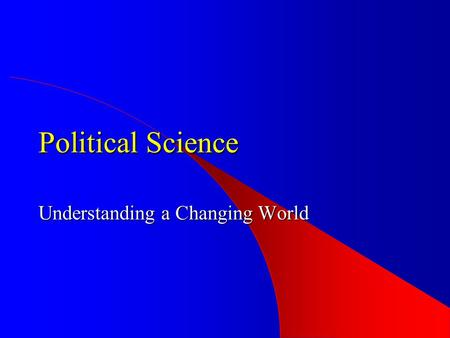 Political Science Understanding a Changing World.
