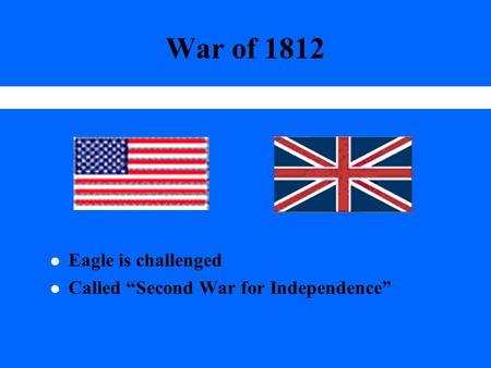 "War of 1812 l Eagle is challenged l Called ""Second War for Independence"""