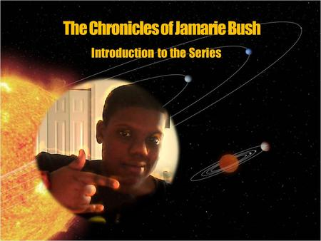 The Chronicles of Jamarie Bush Introduction to the Series.