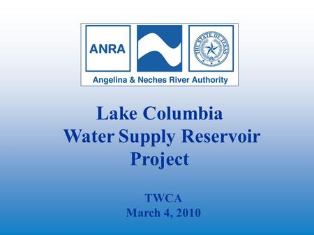 Lake Columbia Water Supply Reservoir Project TWCA March 4, 2010.