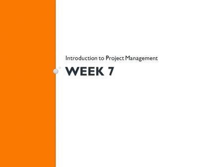 WEEK 7 Introduction to Project Management. Wk 7 Agenda Review Phase 5: Closing Out the Project Review for test Assignment Discussion Quiz.