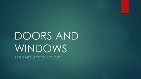 DOORS AND WINDOWS APPLICATIONS OF TECHNOLOGY. SWINGING DOORS Door swings open because it is hinged on one side.