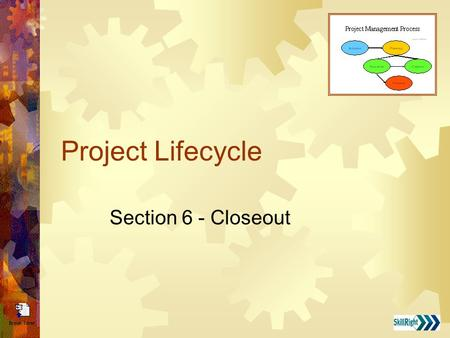 Project Lifecycle Section 6 - Closeout. Project Manager's Role During Project Close-Out  Ensure that all project deliverables have been completed and.