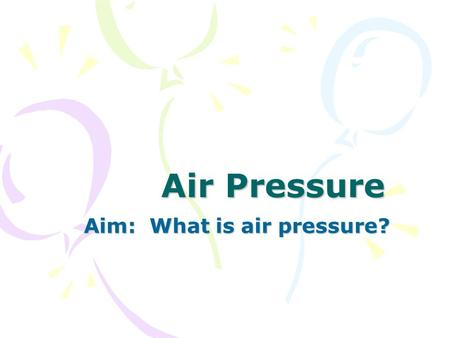 Aim: What is air pressure?