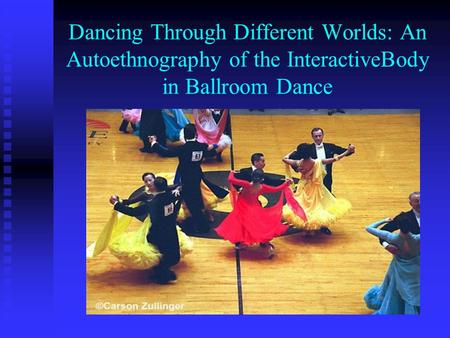Dancing Through Different Worlds: An Autoethnography of the InteractiveBody in Ballroom Dance.