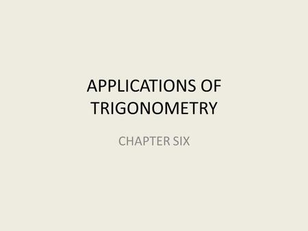 APPLICATIONS OF TRIGONOMETRY CHAPTER SIX. VECTORS IN THE PLANE SECTION 6.1.
