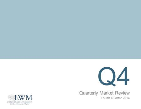Q4 Quarterly Market Review Fourth Quarter 2014. Quarterly Market Review Fourth Quarter 2014 Overview: Market Summary World Stock Market Performance World.