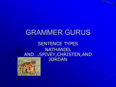 GRAMMER GURUS SENTENCE TYPES NATHANIEL AND….SPIVEY,CHRISTEN,AND JORDAN.