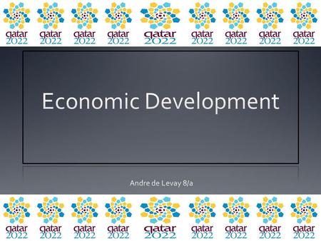 What is Economic Development? There are many characteristics to consider when looking at Qatar's economic development. Some characteristics of a sound.