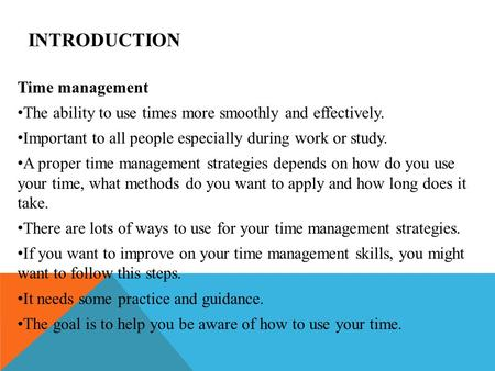 INTRODUCTION Time management The ability to use times more smoothly and effectively. Important to all people especially during work or study. A proper.