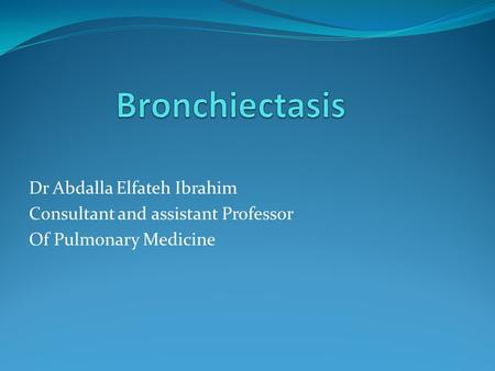 Dr Abdalla Elfateh Ibrahim Consultant and assistant Professor Of Pulmonary Medicine.