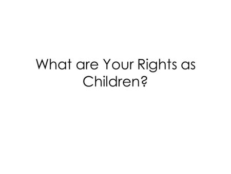 What are Your Rights as Children?. Learning Objectives: To understand that we all have rights which are defined by law To understand that you have specific.
