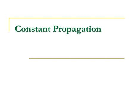 Constant Propagation. The constant propagation framework is different from all the data-flow problems discussed so far, in that It has an unbounded set.