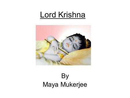 Lord Krishna By Maya Mukerjee. Krishna's Birth Bhagavan Krishna appeared as the eighth son to Devaki, and Vasudeva in Mathura. He was born in a prison.