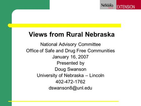 Views from Rural Nebraska National Advisory Committee Office of Safe and Drug Free Communities January 16, 2007 Presented by Doug Swanson University of.
