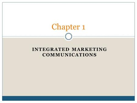 INTEGRATED MARKETING COMMUNICATIONS Chapter 1. What's Happening?