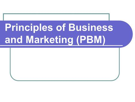 Principles of Business and Marketing (PBM). Marketing Functions  Product/Service Planning  Purchasing  Financing  Distribution  Pricing  Risk Management.