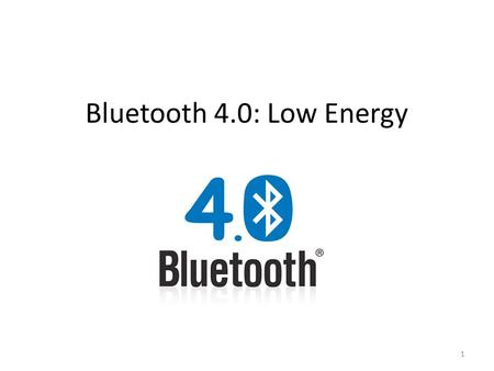 Bluetooth 4.0: Low Energy.