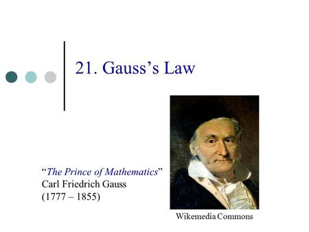 "21. Gauss's Law ""The Prince of Mathematics"" Carl Friedrich Gauss"