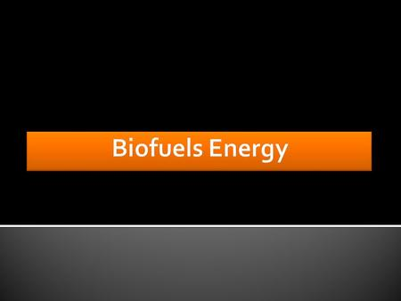  Biofuels are manufactured from vegetable oils, waste cooking oils, animal fats.  Energy for vehicles from organic materials.  Biofuels are vehicles.