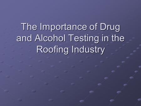 The Importance of Drug and Alcohol Testing in the Roofing Industry.
