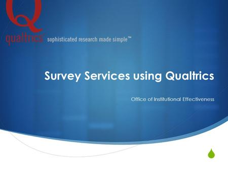  Survey Services using Qualtrics Office of Institutional Effectiveness.