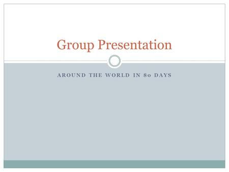 AROUND THE WORLD IN 80 DAYS Group Presentation. Paris, France: Transportation Travel Agent: Joe Student.
