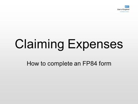 East of England Multi-Professional Deanery NHS Claiming Expenses How to complete an FP84 form.