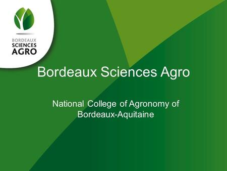 Bordeaux Sciences Agro National College of Agronomy of Bordeaux-Aquitaine.