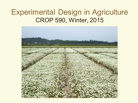 Experimental Design in Agriculture CROP 590, Winter, 2015