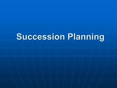 Succession Planning. Why is succession planning important?