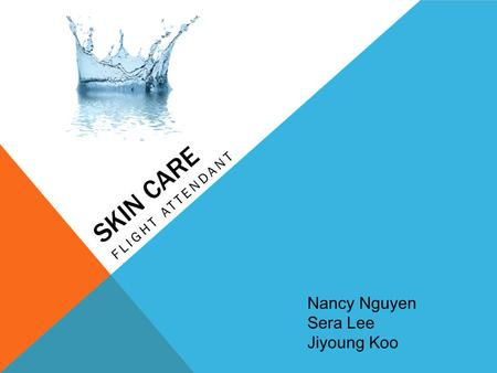 SKIN CARE FLIGHT ATTENDANT Nancy Nguyen Sera Lee Jiyoung Koo.