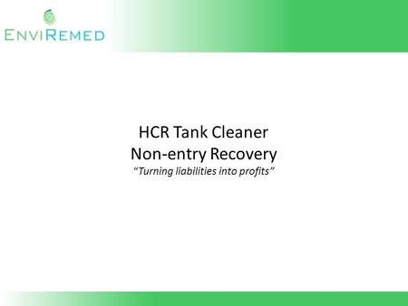 "HCR Tank Cleaner Non-entry Recovery ""Turning liabilities into profits"""