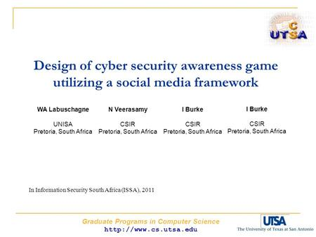 Graduate Programs in Computer Science  Design of cyber security awareness game utilizing a social media framework WA Labuschagne.