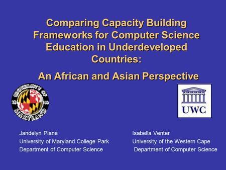 Comparing Capacity Building Frameworks for Computer Science Education in Underdeveloped Countries: An African and Asian Perspective Jandelyn PlaneIsabella.