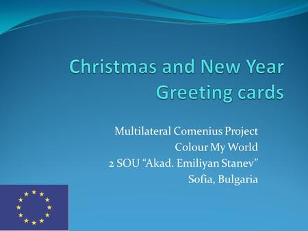 "Multilateral Comenius Project Colour My World 2 SOU ""Akad. Emiliyan Stanev"" Sofia, Bulgaria."