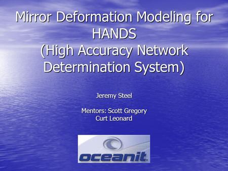 Mirror Deformation Modeling for HANDS (High Accuracy Network Determination System) Jeremy Steel Mentors: Scott Gregory Curt Leonard.