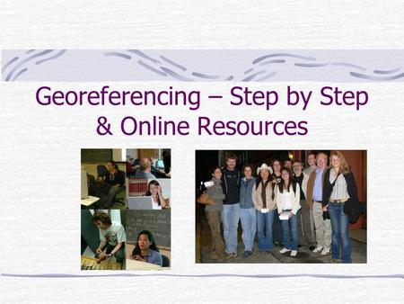 Georeferencing – Step by Step & Online Resources.