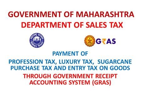 GOVERNMENT OF MAHARASHTRA DEPARTMENT OF SALES TAX PAYMENT OF PROFESSION TAX, LUXURY TAX, SUGARCANE PURCHASE TAX AND ENTRY TAX ON GOODS THROUGH GOVERNMENT.